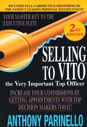 Selling To Vito: The Very Important Top Officer ebook by Anthony Parinello