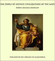 The Story of Extinct Civilizations of The West ebook by Robert Edward Anderson