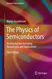 The Physics of Semiconductors - An Introduction Including Nanophysics and Applications ebook by Marius Grundmann