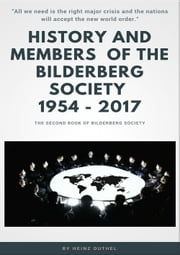 History and Members of the Bilderberg Society 1954 – 2017 – II - FACEBOOK, LINKEDIN AND GOOGLE. TWITTER IS ALREADY UNDER THE WHITE HOUSE CONTROL ebook by Heinz Duthel