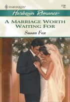 A Marriage Worth Waiting For ebook by Susan Fox