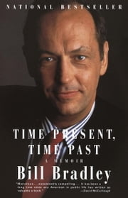 Time Present, Time Past - A Memoir ebook by Bill Bradley