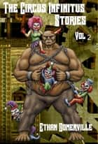 The Circus Infinitus Stories Volume 2 ebook by Ethan Somerville