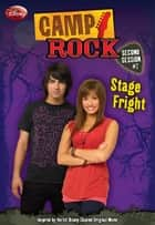 Camp Rock: Second Session: Stage Fright ebook by Disney Press