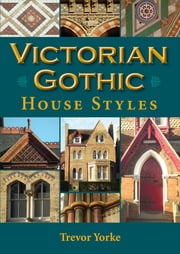 Victorian Gothic House Styles ebook by Trevor Yorke