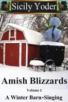 Amish Winter Blizzards: Volume Two: A Winter Barn-Singing ebook by Sicily Yoder