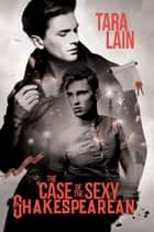 The Case of the Sexy Shakespearean ebook by Tara Lain