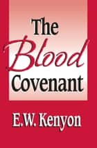 The Blood Covenant ebook by E. W. Kenyon
