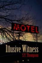 Illusive Witness ebook by S.Y. Thompson