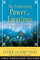 The Astonishing Power of Emotions: Let Your Feelings Be Your Guide ebook by Esther Hicks, Jerry Hicks
