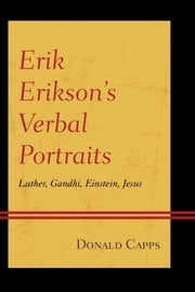 Erik Erikson's Verbal Portraits - Luther, Gandhi, Einstein, Jesus ebook by Donald Capps