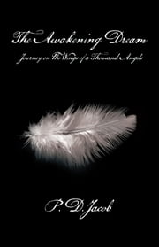 THE AWAKENING DREAM - Journey on the Wings of a Thousand Angels ebook by P. D. Jacob