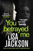 You Betrayed Me - The new gripping crime thriller from the bestselling author ebook by Lisa Jackson