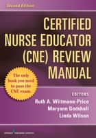 Certified Nurse Educator (CNE) Review Manual, Second Edition ebook by Ruth Wittmann-Price, PhD, CNS, RN, CNE,Dr. Maryann Godshall, PhD, RN, CCRN, CPN, CNE,Linda Wilson, PhD, RN, CPAN, CAPA, BC, CNE, CHSE, CHSE-A, ANEF, FAAN