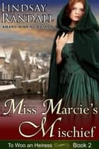Miss Marcie's Mischief - To Woo an Heiress, #2 ebook by Lindsay Randall
