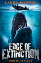 Code Name Flood (Edge of Extinction, Book 2) ebook by Laura Martin