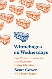 Winnebagos on Wednesdays - How Visionary Leadership Can Transform Higher Education ebook by Scott Cowen, Betsy Seifter