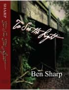 To See the Light ebook by Ben Sharp