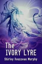 The Ivory Lyre ekitaplar by Shirley Rousseau Murphy