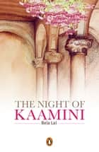The Night of Kaamini ebook by Bela Lal