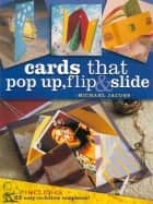 Cards that Pop Up, Flip & Slide ebook by Michael Jacobs