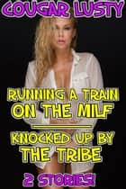 Running a train on the milf/Knocked up by the tribe - 2 stories! ebook by Cougar Lusty