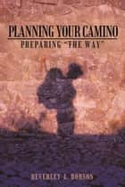 Planning Your Camino ebook by Beverley A. Robson
