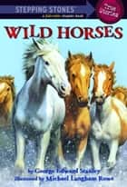 Wild Horses ebook by George Edward Stanley,Michael Langham Rowe