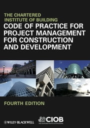 Code of Practice for Project Management for Construction and Development ebook by Chartered Institute of Building