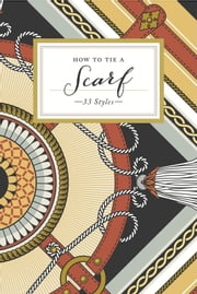 How to Tie a Scarf - 33 Styles ebook by Potter Style