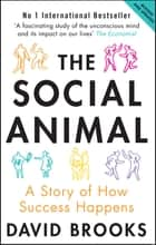 The Social Animal - A Story of How Success Happens ebook by David Brooks