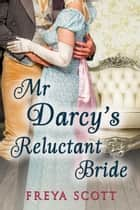 Darcy's Reluctant Bride ebook by Freya Scott