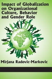 Impact of Globalization on Organizational Culture, Behaviour and Gender Role ebook by Mirjana Radovic-Markovic