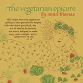 The Vegetarian Epicure - 262 Recipes ebook by Anna Thomas