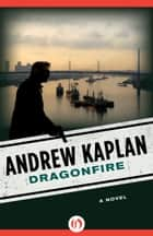 Dragonfire ebook by Andrew Kaplan