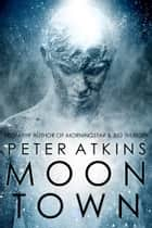 Moontown ebook by Peter Atkins