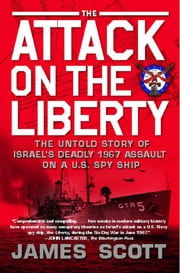 The Attack on the Liberty - The Untold Story of Israel's Deadly 1967 Assault on a U.S. Spy Ship ebook by James Scott
