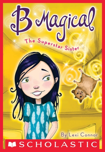 B Magical #6: The Superstar Sister ebook by Lexi Connor
