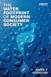 The Water Footprint of Modern Consumer Society ebook by Arjen Y. Hoekstra