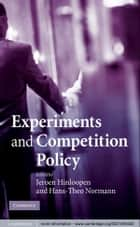 Experiments and Competition Policy ebook by Jeroen Hinloopen,Hans-Theo Normann