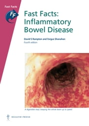 Fast Facts: Inflammatory Bowel Disease ebook by David S Rampton, DPhil FRCP,Fergus Shanahan, MD DSc