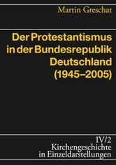 Der Protestantismus in der Bundesrepublik Deutschland (1945-2005) ebook by Martin Greschat