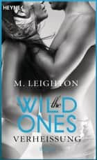 The Wild Ones - Verheißung - Roman eBook by M. Leighton, Ursula Pesch