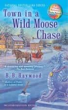 Town in a Wild Moose Chase ebook by B.B. Haywood
