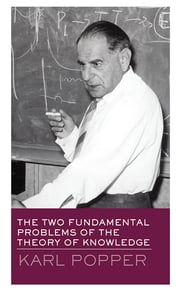 The Two Fundamental Problems of the Theory of Knowledge ebook by Karl Popper,Troels Eggers Hansen
