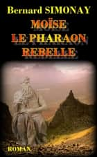 Moïse le Pharaon rebelle ebook by