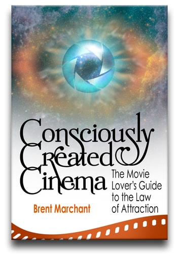 Consciously Created Cinema - The Movie Lover's Guide to the Law of Attraction ebook by Brent Marchant