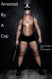 Arrested by a Cop ebook by Wayne Swaggart,Curtis Kingsmith