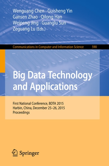 Big Data Technology and Applications - First National Conference, BDTA 2015, Harbin, China, December 25-26, 2015. Proceedings ebook by