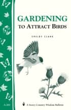 Gardening to Attract Birds - Storey's Country Wisdom Bulletin A-205 ebook by